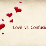 Love vs Confusion