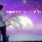regret not to share feeling