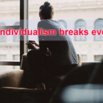 Individualism breaks everything