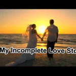 My  Incomplete  Love  Story