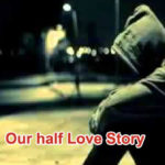 Our half Love Story – in Hindi