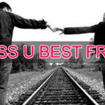 I MISS U BEST FRIEND – True Friendship