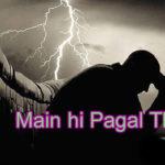 Main Hi Pagal Tha Sad Story – in Hindi