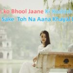 Tum  Hum ko Bhool Jaane Ki Koshish Karna  Tum Se  Hoo Sake  Toh Na Aana Khayal Mein Mere.